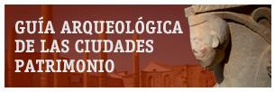 Guía arqueológica de las Ciudades Patrimonio